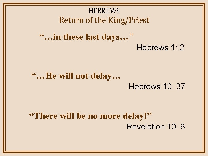 """HEBREWS Return of the King/Priest """"…in these last days…"""" Hebrews 1: 2 """"…He will"""