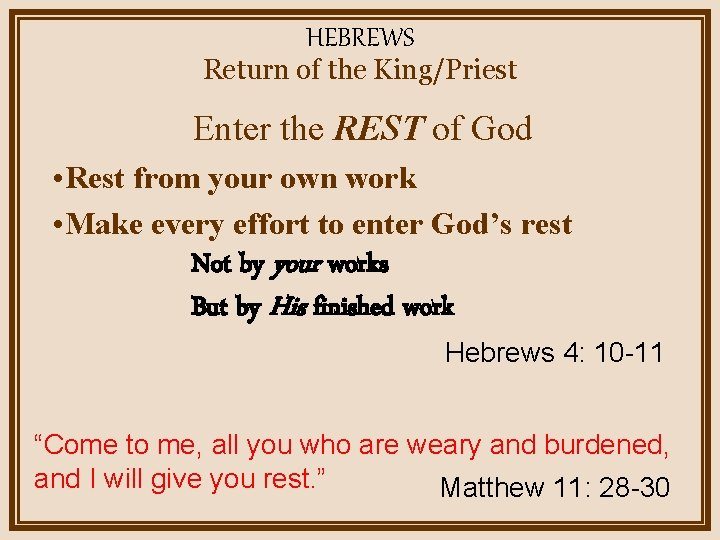 HEBREWS Return of the King/Priest Enter the REST of God • Rest from your