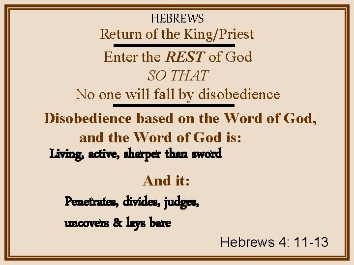 HEBREWS Return of the King/Priest Enter the REST of God SO THAT No one