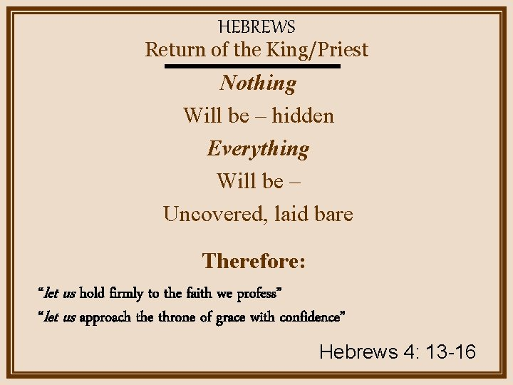 HEBREWS Return of the King/Priest Nothing Will be – hidden Everything Will be –