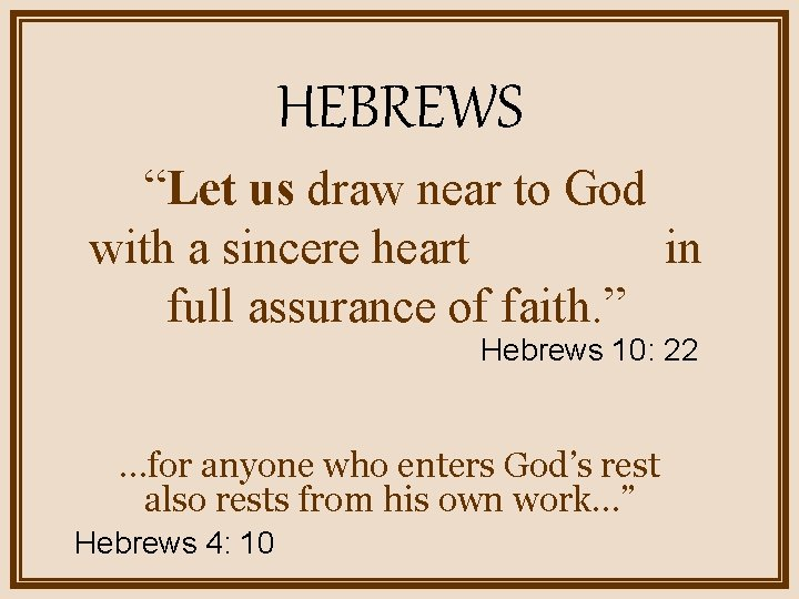 """HEBREWS """"Let us draw near to God with a sincere heart in full assurance"""