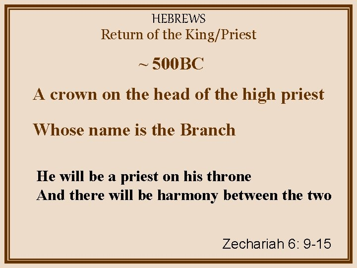 HEBREWS Return of the King/Priest ~ 500 BC A crown on the head of