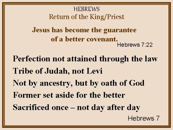 HEBREWS Return of the King/Priest Jesus has become the guarantee of a better covenant.