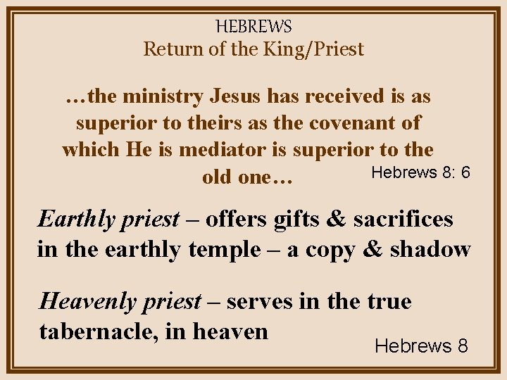 HEBREWS Return of the King/Priest …the ministry Jesus has received is as superior to