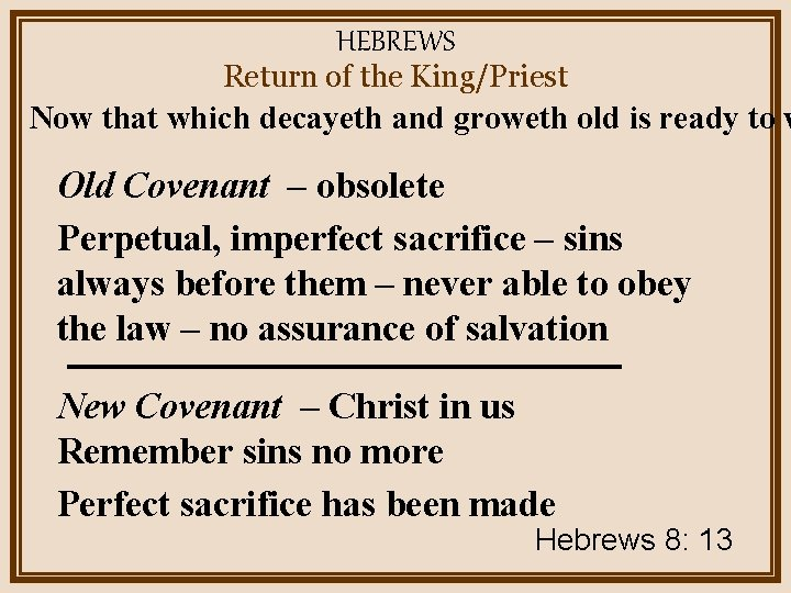 HEBREWS Return of the King/Priest Now that which decayeth and groweth old is ready