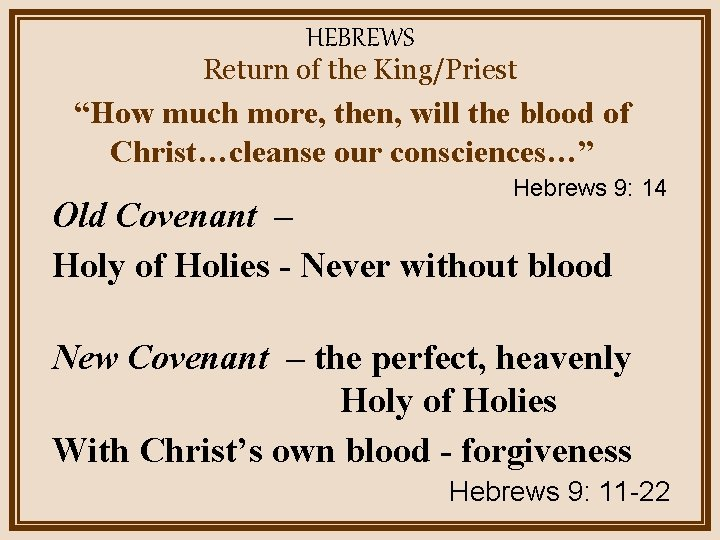 """HEBREWS Return of the King/Priest """"How much more, then, will the blood of Christ…cleanse"""