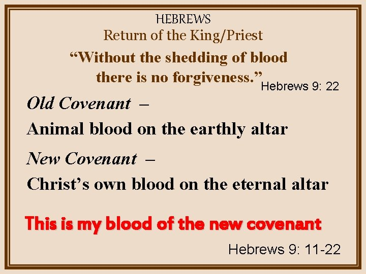 """HEBREWS Return of the King/Priest """"Without the shedding of blood there is no forgiveness."""