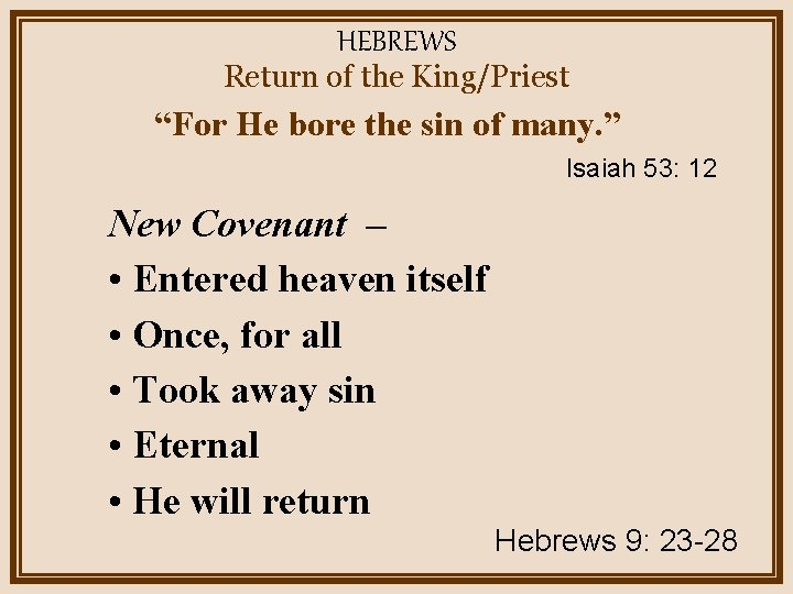 """HEBREWS Return of the King/Priest """"For He bore the sin of many. """" Isaiah"""