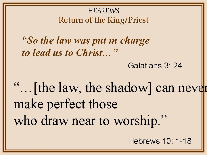 """HEBREWS Return of the King/Priest """"So the law was put in charge to lead"""