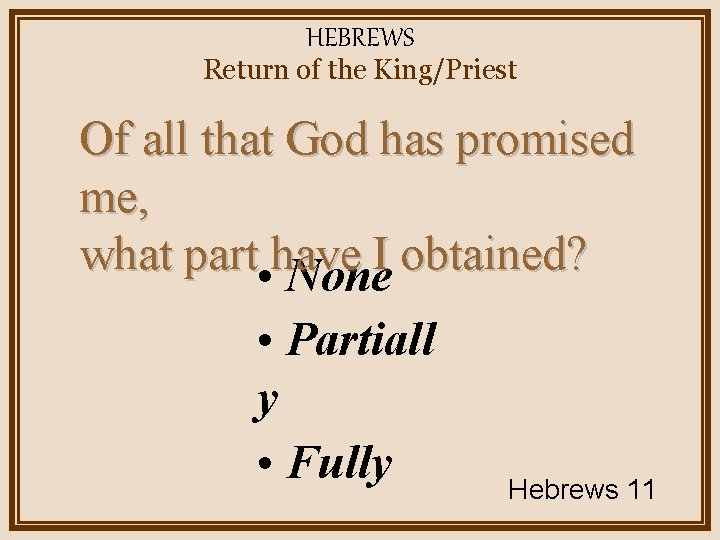 HEBREWS Return of the King/Priest Of all that God has promised me, what part