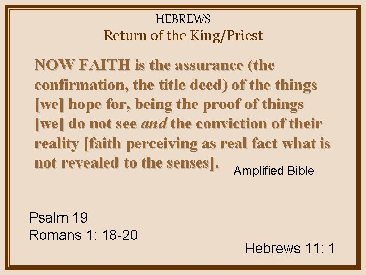HEBREWS Return of the King/Priest NOW FAITH is the assurance (the confirmation, the title