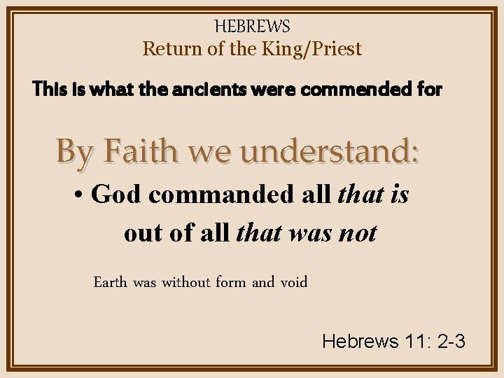HEBREWS Return of the King/Priest This is what the ancients were commended for By