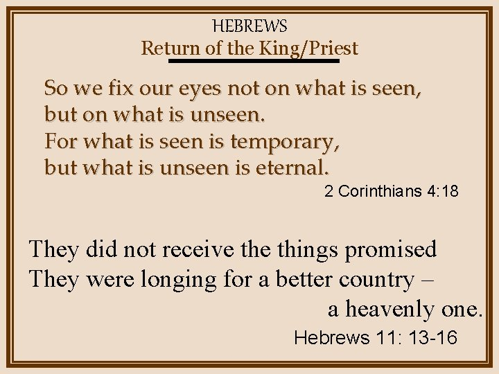 HEBREWS Return of the King/Priest So we fix our eyes not on what is