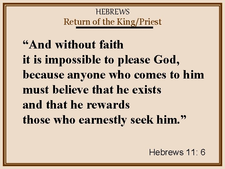 """HEBREWS Return of the King/Priest """"And without faith it is impossible to please God,"""
