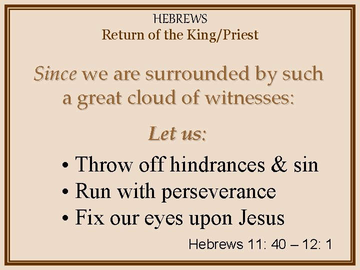 HEBREWS Return of the King/Priest Since we are surrounded by such a great cloud