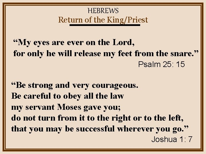 """HEBREWS Return of the King/Priest """"My eyes are ever on the Lord, for only"""