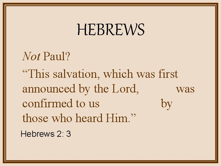 """HEBREWS Not Paul? """"This salvation, which was first announced by the Lord, was confirmed"""