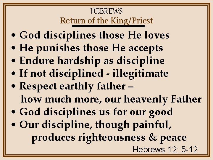 HEBREWS Return of the King/Priest • God disciplines those He loves • He punishes