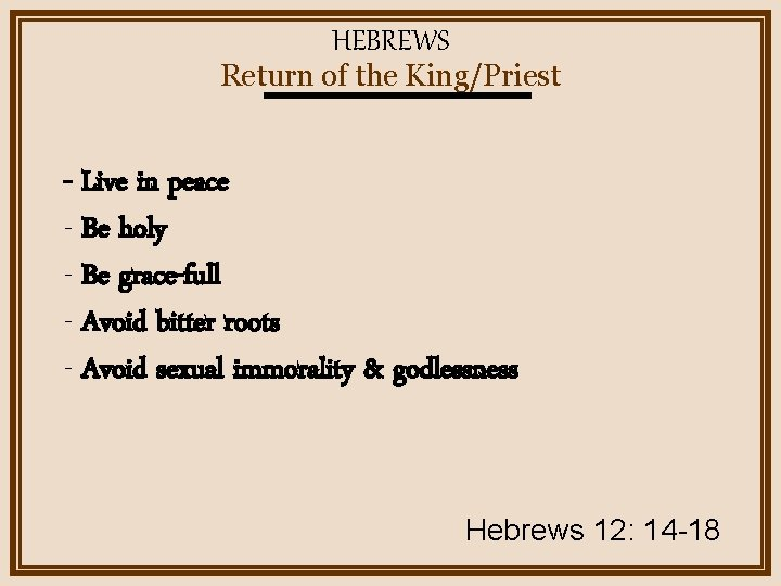 HEBREWS Return of the King/Priest - Live in peace - Be holy - Be