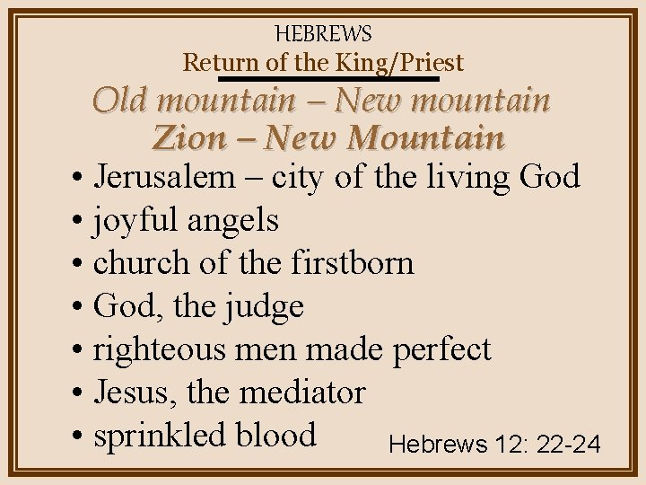 HEBREWS Return of the King/Priest Old mountain – New mountain Zion – New Mountain