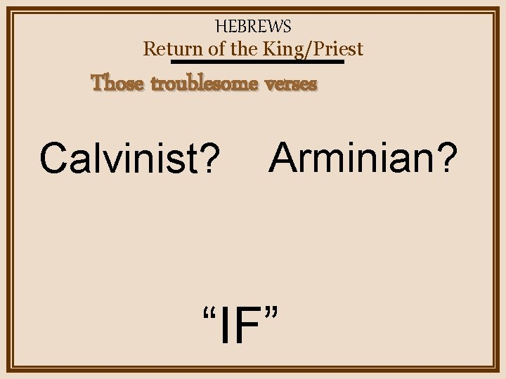"""HEBREWS Return of the King/Priest Those troublesome verses Calvinist? Arminian? """"IF"""""""
