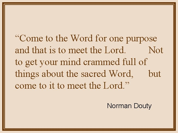 """""""Come to the Word for one purpose and that is to meet the Lord."""
