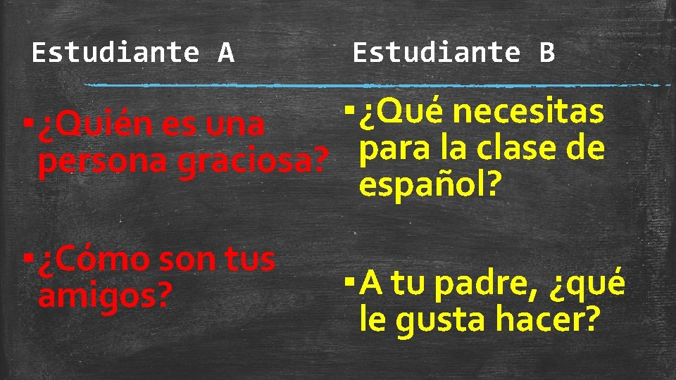 Estudiante A Estudiante B ▪ ¿Qué necesitas ▪ ¿Quién es una para la clase