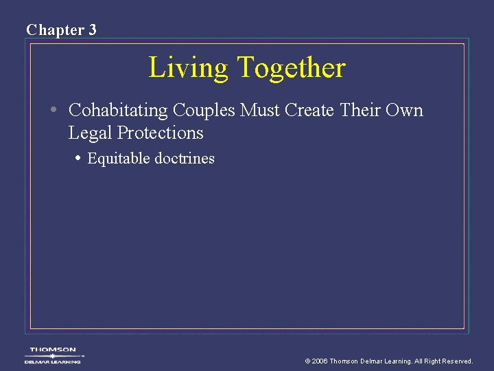 Chapter 3 Living Together • Cohabitating Couples Must Create Their Own Legal Protections •