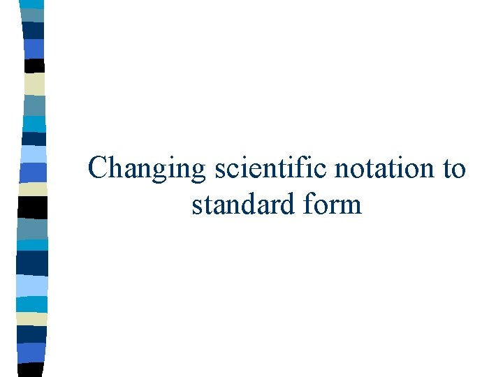 Changing scientific notation to standard form