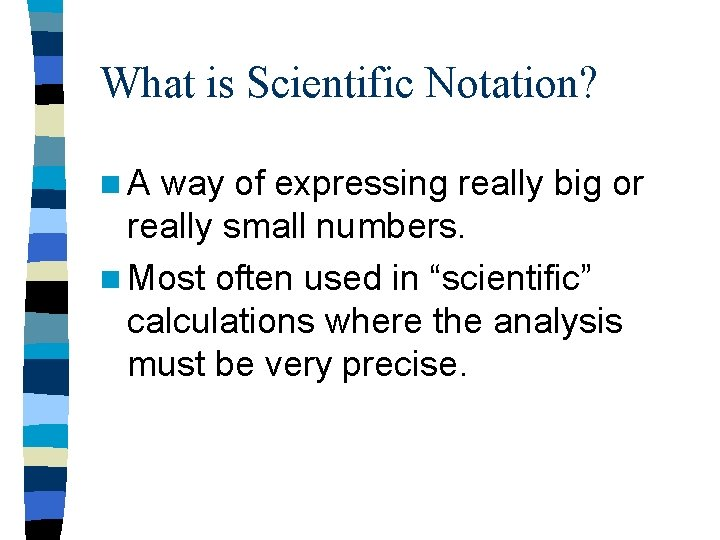 What is Scientific Notation? n. A way of expressing really big or really small