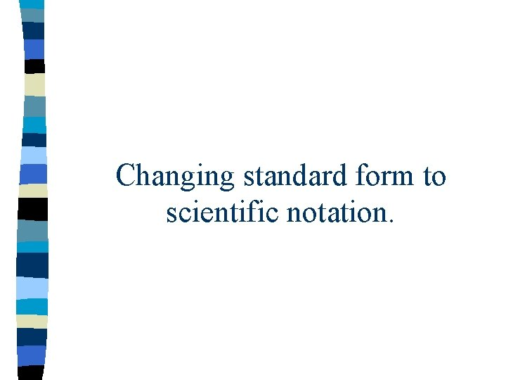 Changing standard form to scientific notation.