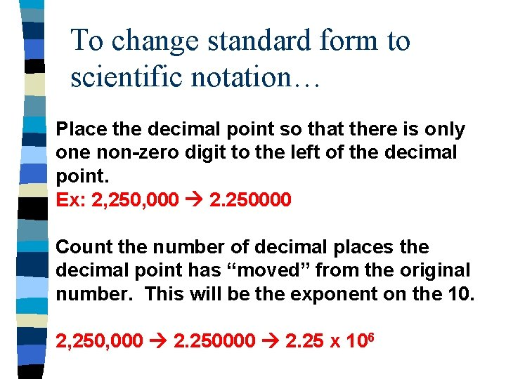 To change standard form to scientific notation… Place the decimal point so that there
