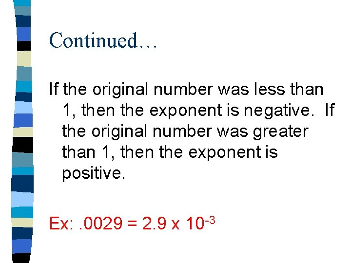 Continued… If the original number was less than 1, then the exponent is negative.