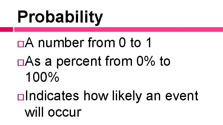 Probability A number from 0 to 1 As a percent from 0% to 100%