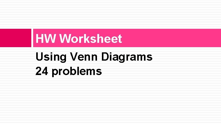 HW Worksheet Using Venn Diagrams 24 problems