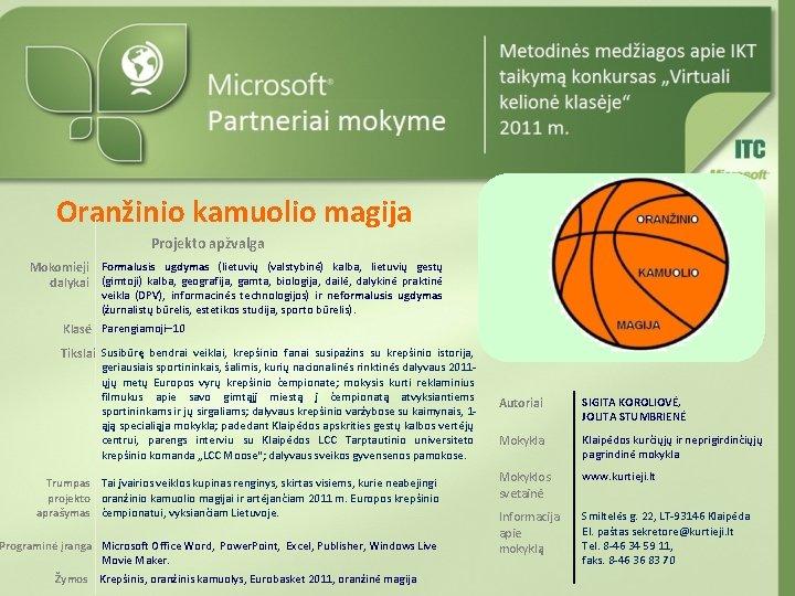 Oranžinio kamuolio magija Projekto apžvalga Mokomieji Formalusis ugdymas (lietuvių (valstybinė) kalba, lietuvių gestų dalykai