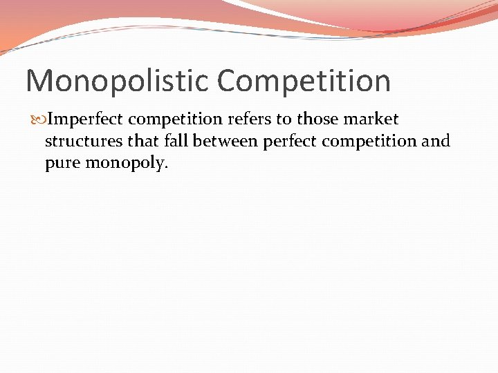 Monopolistic Competition Imperfect competition refers to those market structures that fall between perfect competition