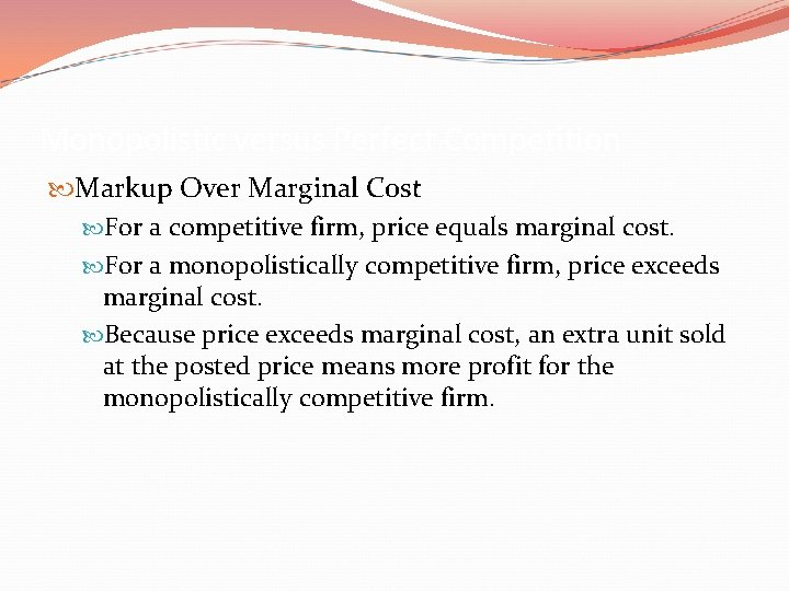 Monopolistic versus Perfect Competition Markup Over Marginal Cost For a competitive firm, price equals