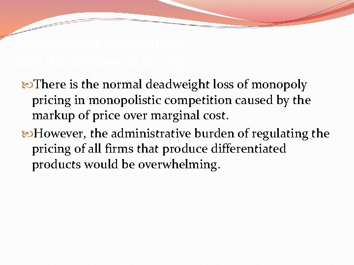 Monopolistic Competition and the Welfare of Society There is the normal deadweight loss of