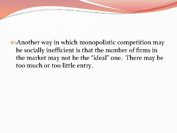 Monopolistic Competition and the Welfare of Society Another way in which monopolistic competition may