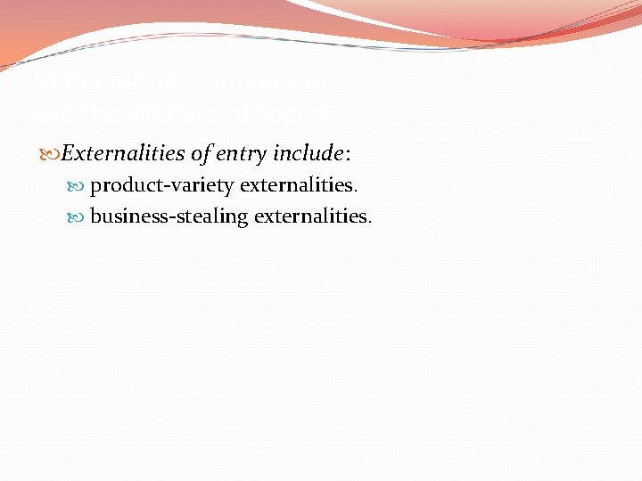Monopolistic Competition and the Welfare of Society Externalities of entry include: product-variety externalities. business-stealing