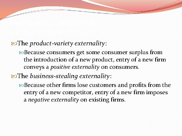 Monopolistic Competition and the Welfare of Society The product-variety externality: Because consumers get some