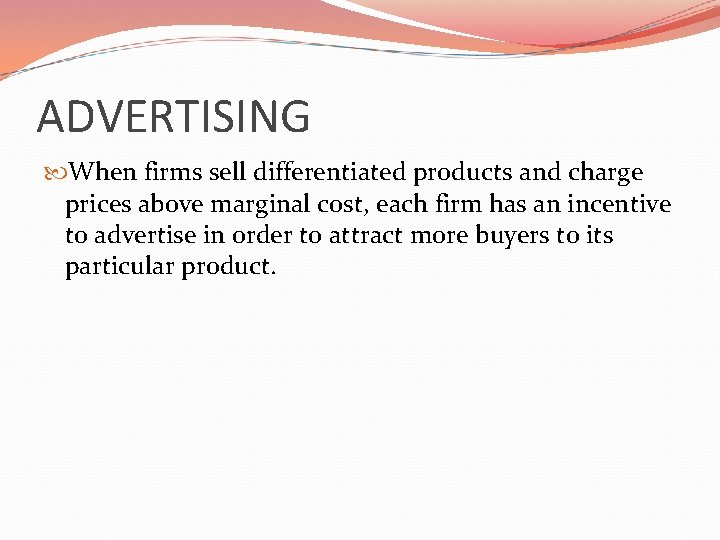 ADVERTISING When firms sell differentiated products and charge prices above marginal cost, each firm
