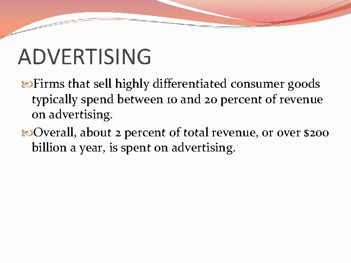 ADVERTISING Firms that sell highly differentiated consumer goods typically spend between 10 and 20
