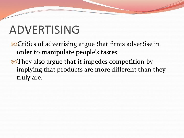 ADVERTISING Critics of advertising argue that firms advertise in order to manipulate people's tastes.