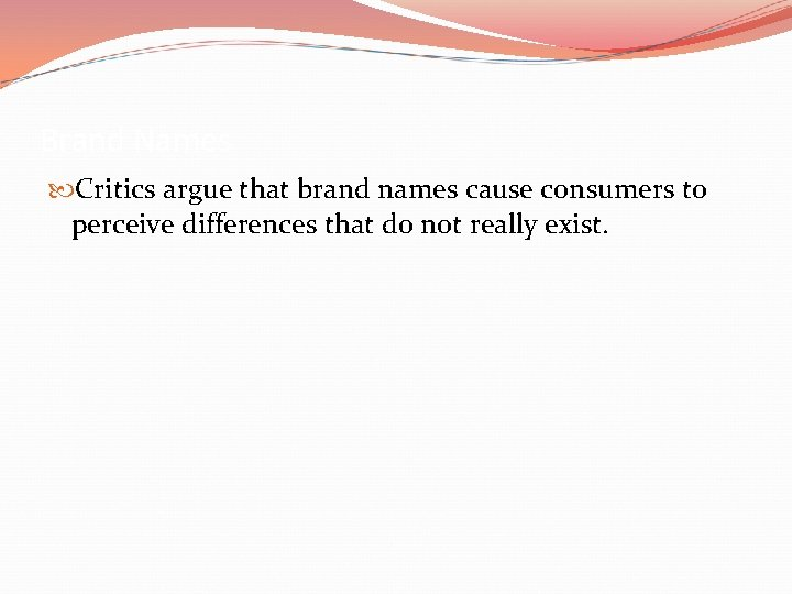 Brand Names Critics argue that brand names cause consumers to perceive differences that do