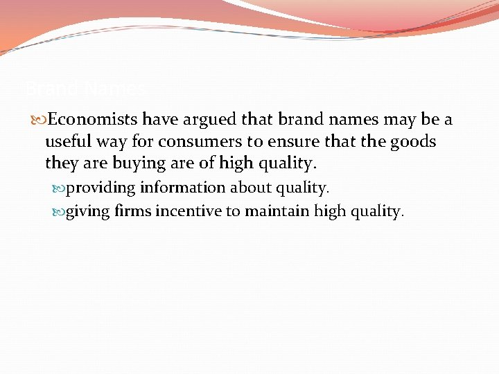 Brand Names Economists have argued that brand names may be a useful way for
