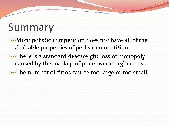 Summary Monopolistic competition does not have all of the desirable properties of perfect competition.