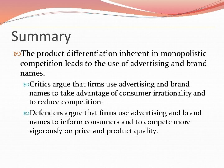 Summary The product differentiation inherent in monopolistic competition leads to the use of advertising