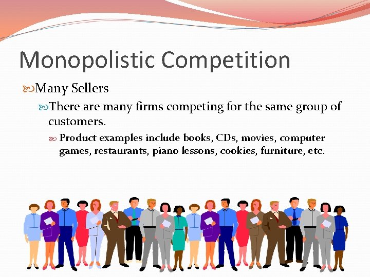 Monopolistic Competition Many Sellers There are many firms competing for the same group of
